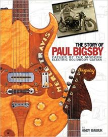 The Story of Paul A. Bigsby: Father of the Modern Electric Solid Body Guitar